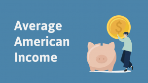 What Is the Average American Income in 2021?