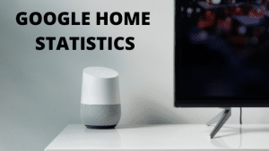 20+ Exciting Google Home Statistics to Prepare You for 2021