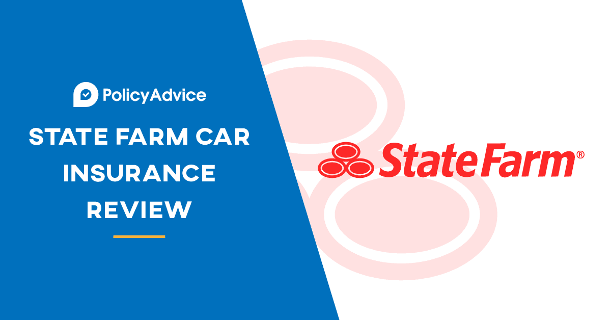 Detailed State Farm Car Insurance Reviews Policy Advice