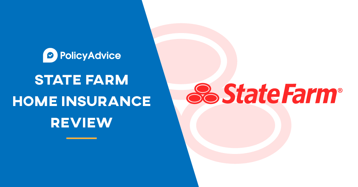 State Farm Home Insurance Reviews Policy Advice
