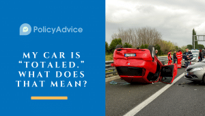 """My Car Is """"Totaled."""" What Does That Mean?"""